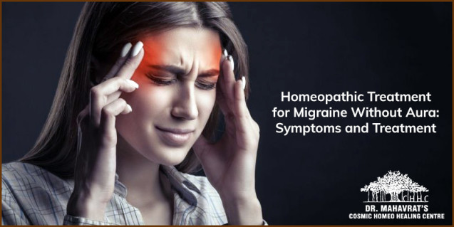 Homeopathic Treatment for Migraine Without Aura: Symptoms and Treatment