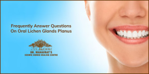 Frequently Answer Questions On Oral Lichen Glands Planus-Dr Mahavrat Patel