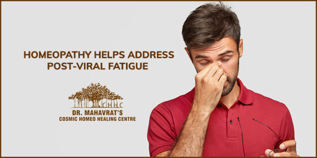 Homeopathy Helps Address Post-Viral Fatigue